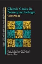 Classic Cases in Neuropsychology, Volume II ebook by Chris Code, Yves Joanette, Andre Roch Lecours,...