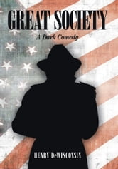Great Society - A Dark Comedy ebook by Henry DeWisconsin