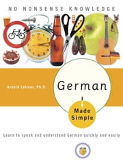 German Made Simple - Learn to speak and understand German quickly and easily ebook by Arnold Leitner, PhD