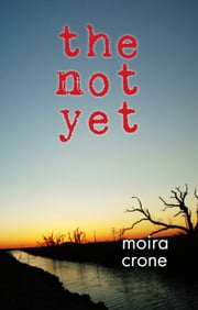 The Not Yet ebook by Moira Crone