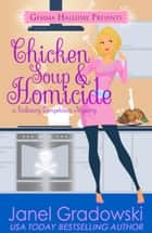 Chicken Soup & Homicide - Culinary Competition Mysteries book #2 ebook by Janel Gradowski