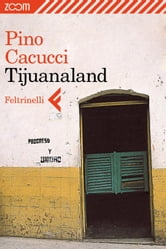 Tijuanaland ebook by Pino Cacucci