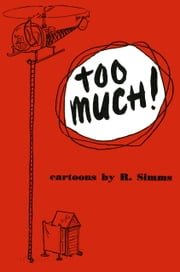 Too Much! - Cartoons by R Simms ebook by Richard C. Simms
