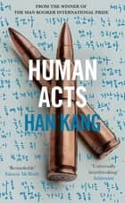 Human Acts eBook by Han Kang, Deborah Smith