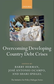 Overcoming Developing Country Debt Crises ebook by Barry Herman,Shari Spiegel,José Antonio Ocampo
