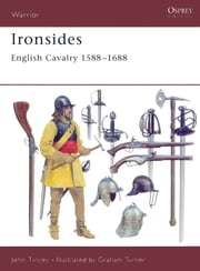 Ironsides - English Cavalry 1588?1688 ebook by John Tincey,Graham Turner