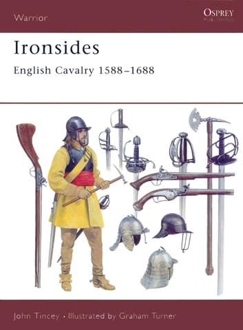Ironsides - English Cavalry 1588–1688 ebook by John Tincey