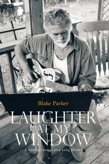 Laughter at My Window - A Book of Songs and Song Poems ebook by Blake Parker