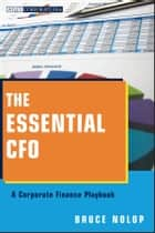 The Essential CFO - A Corporate Finance Playbook ebook by Bruce P. Nolop