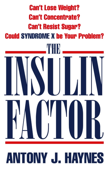 The insulin factor cant lose weight cant concentrate cant the insulin factor cant lose weight cant concentrate cant resist sugar could syndrome x be your problem ebook by antony haynes 9780007483280 fandeluxe PDF