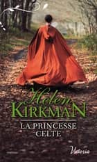 La princesse celte eBook by Helen Kirkman