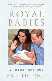 Royal Babies - A History 1066-2013 ebook by Amy Licence