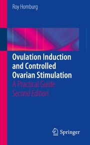 Ovulation Induction and Controlled Ovarian Stimulation - A Practical Guide ebook by Roy Homburg
