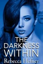 The Darkness Within ebook by Rebecca Hefner