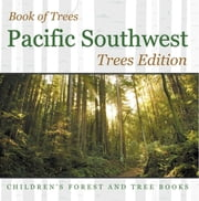 Book of Trees | Pacific Southwest Trees Edition | Children's Forest and Tree Books ebook by Baby Professor