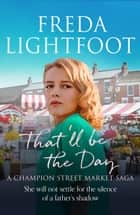 That'll be the Day ebook by Freda Lightfoot