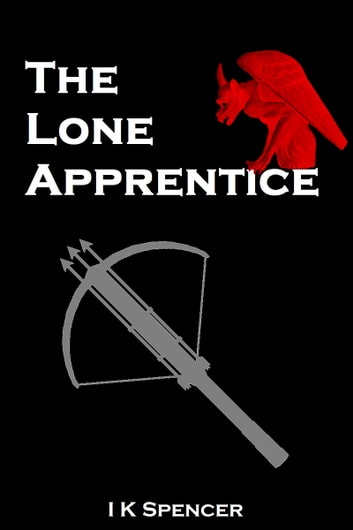 The Lone Apprentice ebook by I K Spencer