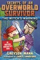 The Witch's Warning - Secrets of an Overworld Survivor, #5 ebook by Grace Sandford, Greyson Mann