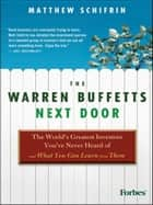 The Warren Buffetts Next Door - The World's Greatest Investors You've Never Heard Of and What You Can Learn From Them ebook by Matthew Schifrin