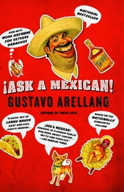 Ask a Mexican ebook by Gustavo Arellano