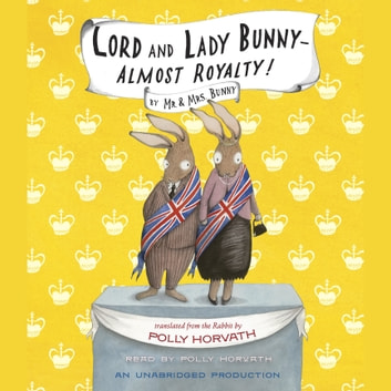 Lord and Lady Bunny--Almost Royalty! audiobook by Polly Horvath