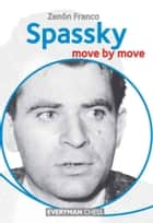 Spassky: Move by Move ebook by Zenon Franco