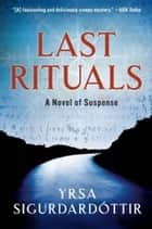 Last Rituals - A Novel of Suspense ebook by Yrsa Sigurdardottir