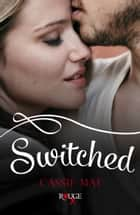 Switched: A Rouge Contemporary Romance ebook by Cassie Mae