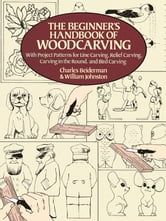 The Beginner's Handbook of Woodcarving ebook by Charles Beiderman,William Johnston
