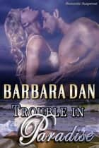 Trouble in Paradise ebook by Barbara Dan