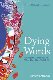 Dying Words - Endangered Languages and What They Have to Tell Us ebook by Nicholas Evans