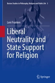 Liberal Neutrality and State Support for Religion ebook by Leni Franken