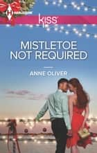 Mistletoe Not Required ebook by Anne Oliver