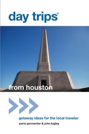 Day Trips® from Houston - Getaway Ideas for the Local Traveler ebook by Paris Permenter,John Bigley