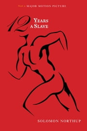 12 Years a Slave (Illustrated) - Narrative of Solomon Northup ebook by Solomon Northup,David Wilson,N Orr