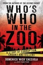 "Who's Who in the Zoo? - An Inside Story of Corruption, Crooks and Killers ebook by Ben Robertson, Domenico ""Mick"" Cacciola"