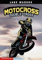 Motocross Double-Cross ebook by Jake Maddox,Sean Tiffany