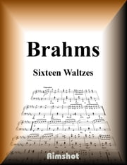 Brahms Sixteen Waltze Op.39 - for Piano Solo ebook by Johannes Brahms, Rimshot Inc.