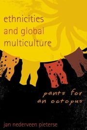 Ethnicities and Global Multiculture - Pants for an Octopus ebook by Jan Nederveen Pieterse, Mellichamp Professor of Global Studies and Sociology