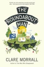 The Roundabout Man ebook by Clare Morrall