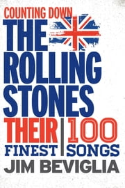 Counting Down the Rolling Stones - Their 100 Finest Songs ebook by Jim Beviglia