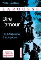 Dire l'amour De l'Antiquité à nos jours eBook by Collectif