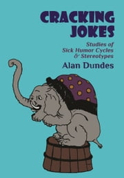 Cracking Jokes: Studies of Sick Humor Cycles & Stereotypes ebook by Alan Dundes