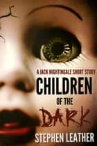 Children Of The Dark (A Jack Nightingale Short Story) ebook by Stephen Leather
