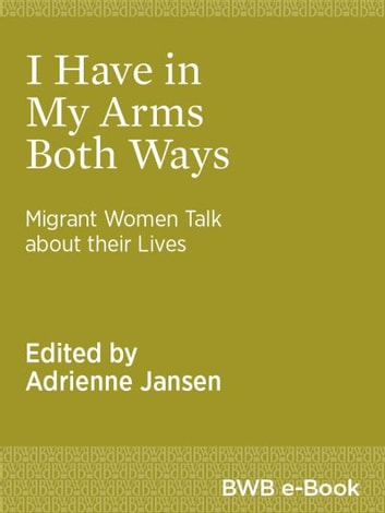 I Have in My Arms Both Ways - Migrant Women Talk about their Lives ebook by