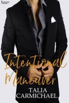 Intentional Maneuver - Rowan, #18 ebook by Talia Carmichael
