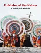 Folktales of the Nahua: A Journey to Tlalocan ebook by Craig Kodros, Lisa Lethin, Paul Heller