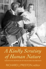 A Kindly Scrutiny of Human Nature - Essays in Honour of Richard Slobodin ebook by Richard J. Preston