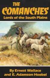 The Comanches - Lords of the South Plains ebook by Ernest Wallace,E. Adamson Hoebel