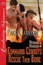 Commando Cowboys Rescue Their Bride ebook by Paige Cameron